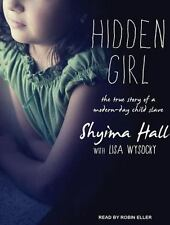 Hidden Girl : The True Story of a Modern-Day Child Slave by Shyima Hall and...