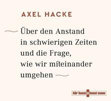 + Hacke Axel : Über den Anstand in schwierigen Zeiten und die Frage wie wir mit