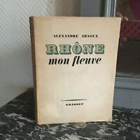 Alexandre Arnoux Rhone il Mio Fleuve Bernard Grasset 1944 E. O