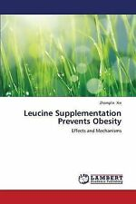 Leucine Supplementation Prevents Obesity: Effects and Mechanisms by Zhonglin Xie