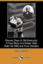 Slavery Days in Old Kentucky : A True Story of a Father Who Sold His Wife and...