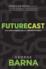 Futurecast : What Today's Trends Mean for Tomorrow's World by George Barna...