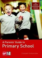 """A Parents' Guide to Primary Schools: (In Association with the """"Good Schools Gui"""