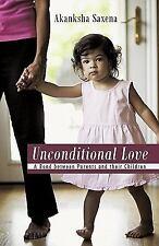 Unconditional Love : A Bond Between Parents and Their Children by Akanksha...