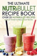 The Ultimate Nutribullet Recipe Book - over 25 Nutribullet Recipes : Some of...