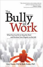 The Bully at Work : What You Can Do to Stop the Hurt and Reclaim Your Dignity...