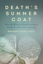 Death's Summer Coat: What the History of Death and Dying Teaches Us About Life a