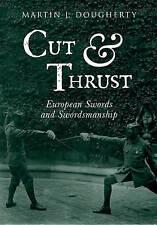 Cut and Thrust: European Swords and Swordsmanship by Martin J. Dougherty (Paperb