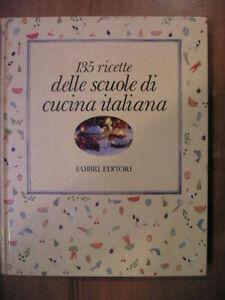 135 RICETTE DELLE SCUOLE DI CUCINA ITALIANA 1° ed. Fabbri 1987 gastronomia cibi