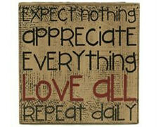 """""""Expect Nothing Appreciate Everything Love All Repeat Daily"""" Block Sign"""