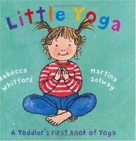 Little Yoga: A Toddler's First Book Of Yoga: By Rebecca Whitford