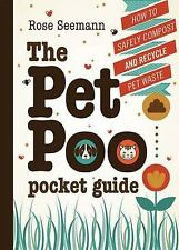 The Pet Poo Pocket Guide : How to Safely Compost and Recycle Pet Waste by...