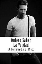 Quiero Saber la Verdad by Alejandro Diz (2016, Paperback)