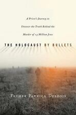 The Holocaust by Bullets: A Priest's Journey to Uncover the Truth Behind the Mur