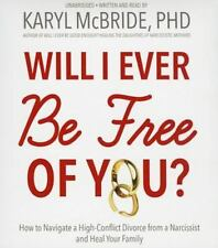 Will I Ever Be Free of You? How to Navigate a High-Conflict Divorce from a Narci