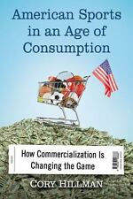 American Sports in an Age of Consumption: How Commercialization Is Changing the