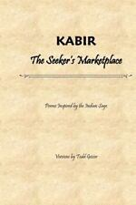 KABIR the Seeker's Marketplace : Poems Inspired by the Indian Sage by Todd...