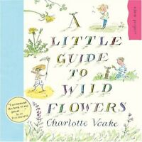 A Little Guide To Wild Flowers (Eden Project),Charlotte Voake