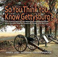 So You Think You Know Gettysburg? The Stories behind the Monuments and the Men W