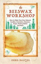 The Beeswax Workshop : How to Make Your Own Natural Candles, Cosmetics,...