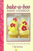 , bake-a-boo Bakery Cookbook : nostalgic bakes, healthy cakes, party treats, Lik