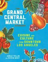 The Grand Central Market Cookbook: Cuisine and Culture from Downtown L-ExLibrary