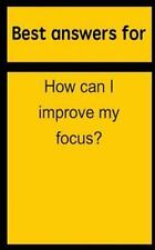 Best Answers for How Can I Improve My Focus? by Barbara Boone (2015, Paperback)