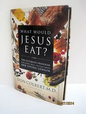 What Would Jesus Eat?: The Ultimate Program For Eating Well by Don Colbert, M.D.