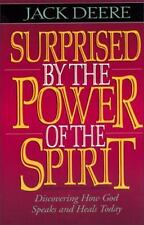 Surprised by Power of the Spirit : Discovering How God Speaks and Heals Today by