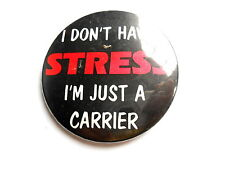 Cool Vintage I Don't Have Stress I'm Just a Carrier Russ Berrie Slogan Pinback