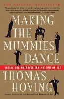 Making the Mummies Dance : Inside the Metropolitan Museum of Art by Thomas Hovin