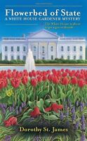 Flowerbed of State (A White House Gardener Mystery) by Dorothy St. James