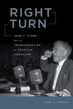 Right Turn: John T. Flynn and the Transformation of American Liberalism: By J...