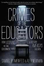 Crimes of the Educators: How Utopians Are Using Government Schools to Destroy Am