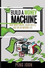 Build a Money Machine: Make Money Online, Escape the 9-5 and Live An Awesome Lif