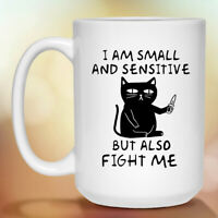 I AM SMALL AND SENSITIVE BUT ALSO FIGHT ME CAT White Coffee Mug 11oz 15oz