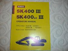 Kobelco Excavator OPERATORS MANUAL SK400 III 3  SK400LC III Shop Service Factory