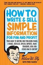 How to Write and Sell Simple Information for Fun and Profit : Your Guide to...