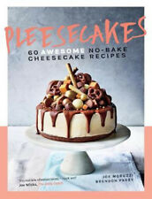 Pleesecakes: 60 AWESOME no-bake cheesecake recipes   Joe Moruzzi