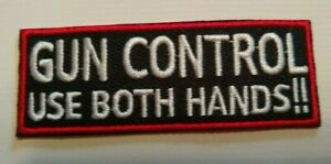 """Gun Control = Use Both Hands~Embroidered Patch~3"""" x 1 1/8""""~Iron or Sew On"""