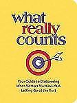 WHAT REALLY COUNTS ~ Your Guide to Getting More out of Life!