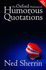 THE OXFORD DICTIONARY OF HUMOROUS QUOTATIONS., Sherrin, Ned (edit)., Used; Very
