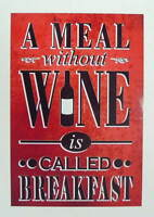 A MEAL WITHOUT WINE IS CALLED BREAKFAST vintage style METAL SIGN PLAQUE pub art