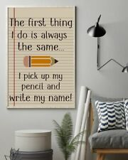 Teacher The First Thing I DoI s I Pick Up My Pencil And Write My Name Canvas .75