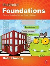 Illustrator Foundations: The Art of Vector Graphics, Design and Illustration in