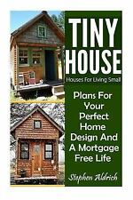 Tiny House: Houses for Living Small : Plans for Your Perfect Home Design and...