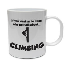 IF YOU WANT ME TO LISTEN TALK ABOUT CLIMBING - Rock / Sport Themed Ceramic Mug