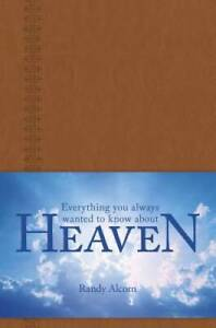 Everything You Always Wanted to Know about Heaven By Alcorn, Randy - VERY GOOD