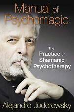 Manual of Psychomagic: The Practice of Shamanic Psychotherapy by Alejandro...