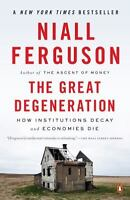 The Great Degeneration : How Institutions Decay and Economies Die by Niall...